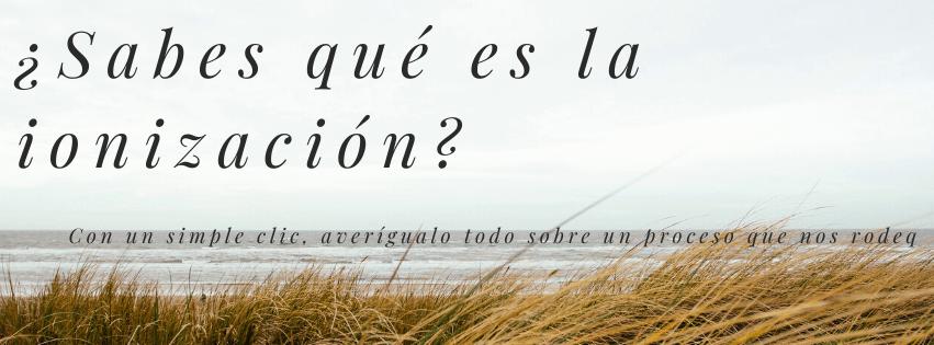 ¿Sabes qué es la ionización? Entra en el blog de Star Holding y averígualo.