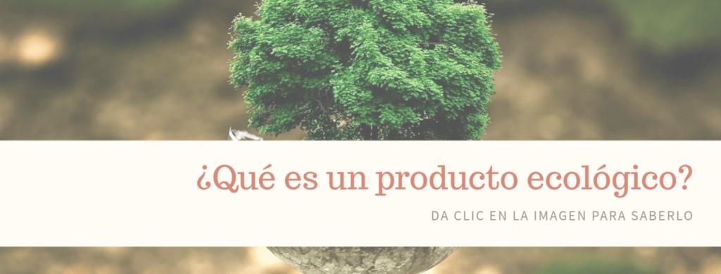 Descubre que es un producto ecológico y sus beneficios mirando nuestra web.